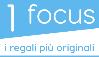 Focus regali più originali